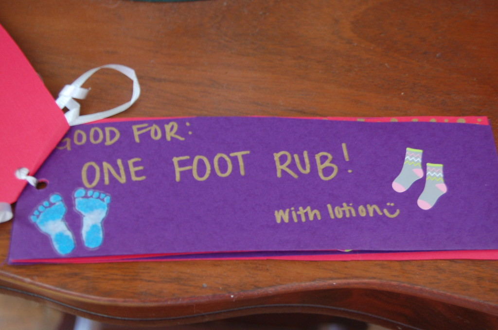 Anything homemade from my kids I cherish! Woo Hoo a foot rub!!